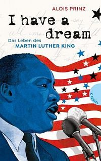 Alois Prinz: I heave a dream - Das Leben des Martin Luther King